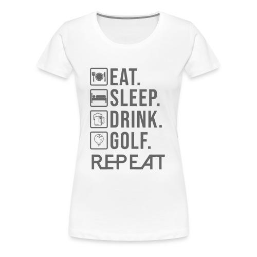 eat sleep drink golf REPEAT - Women's Premium T-Shirt