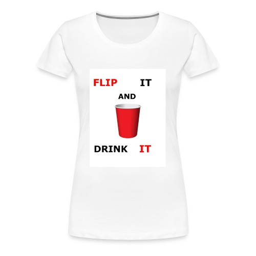 Flip It And Drink It - Women's Premium T-Shirt