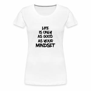 Life is Only As Good As Your Mindset - Women's Premium T-Shirt