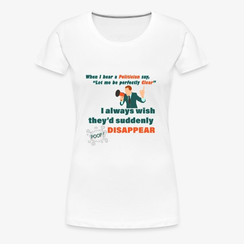 Politician Perfectly Clear Funny Politics - Women's Premium T-Shirt