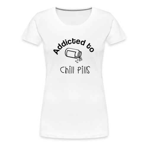 Addicted to Chill Pills Mechandise - Women's Premium T-Shirt