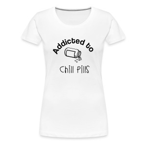 Addicted to Chill Pills Mechandise - Women's Premium T-Shirt