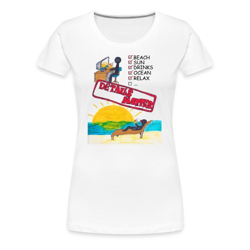 Details Matter Beach Edition - Women's Premium T-Shirt