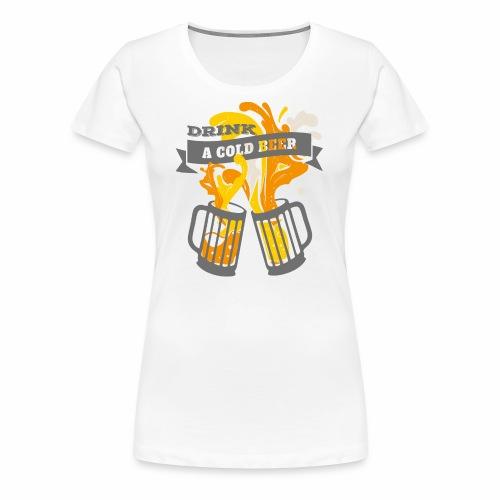 Drink a Cold Beer Oktoberfest Beerfest Design - Women's Premium T-Shirt