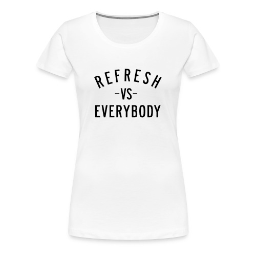 Refresh Vs Everybody - Women's Premium T-Shirt