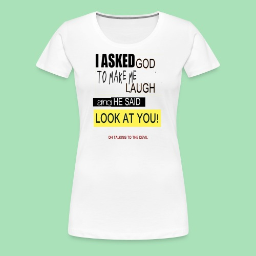 asked god - Women's Premium T-Shirt