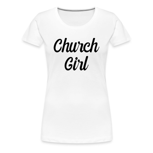 church girl - Women's Premium T-Shirt