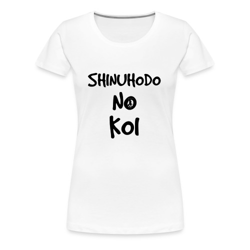 Shinuhodo No Koi (Black lettering) - Women's Premium T-Shirt