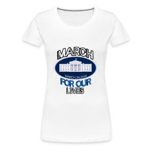 MARCH FOR OUR LIVE - Women's Premium T-Shirt