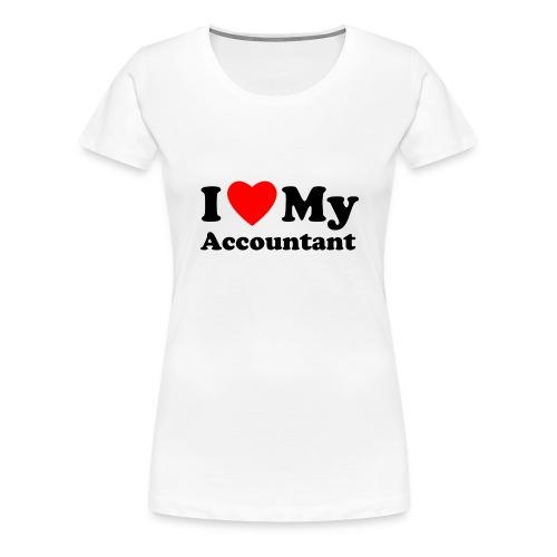 I love my Accountant - Women's Premium T-Shirt