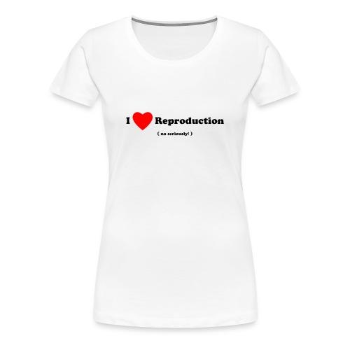 I Love Reproduction - Women's Premium T-Shirt