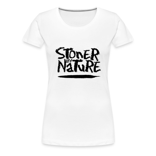 Stoner By Nature T - Women's Premium T-Shirt