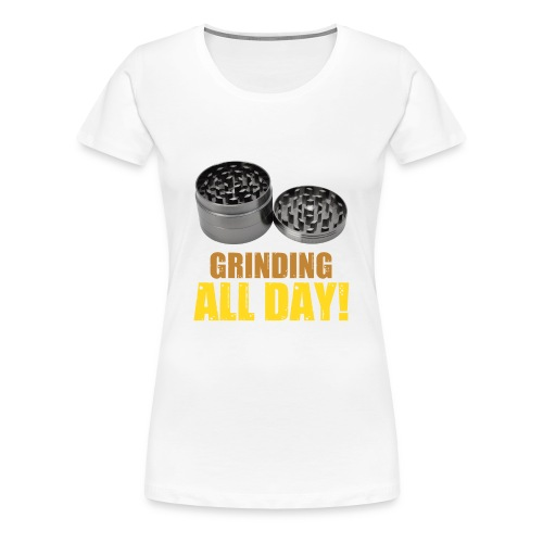 Awesome Grinding All Day Weed Culture T-Shirt - Women's Premium T-Shirt