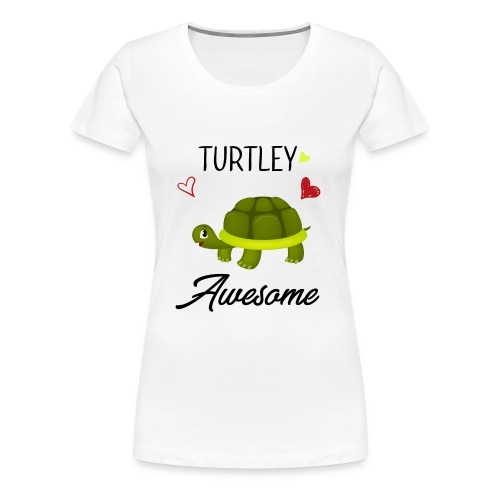 Turtley Awesome - Funny Turtley Cute - Love gift - Women's Premium T-Shirt