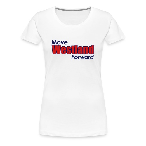 MOVE WESTLAND FORWARD - Women's Premium T-Shirt
