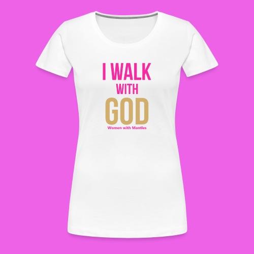 I Walk with God Women with Mantles - Women's Premium T-Shirt