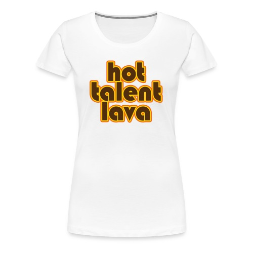 Hot Talent Lava - Brown Letters - Women's Premium T-Shirt