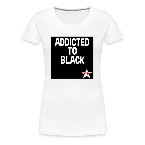 Addicted to Black 3 - Women's Premium T-Shirt