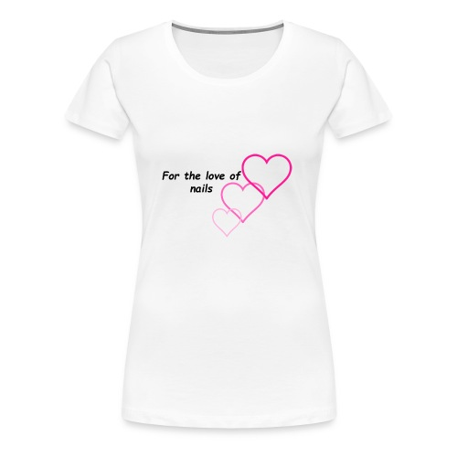 Nail Love - Women's Premium T-Shirt