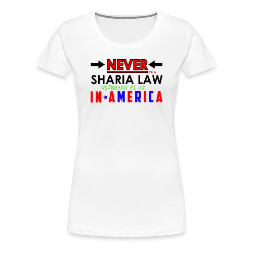 Never Sharia Law - Women's Premium T-Shirt