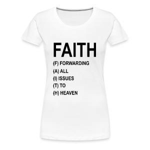FAITH, FORWARDING ALL ISSUES TO HEAVEN - Women's Premium T-Shirt