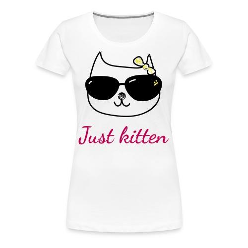 Cat lovers t-shirt - Just kitten - Women's Premium T-Shirt