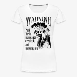 Warning: Punk music may cause creativity - Women's Premium T-Shirt