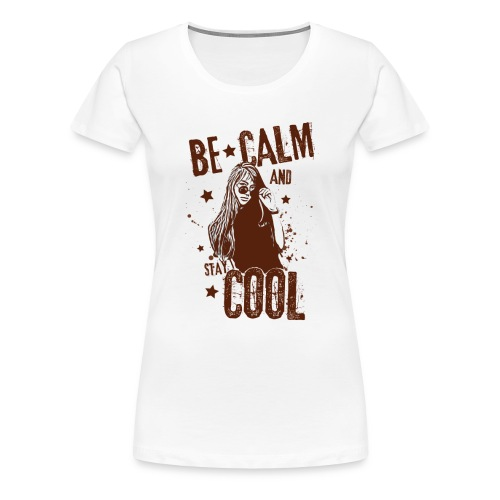 Be Calm And Stay Cool - Women's Premium T-Shirt