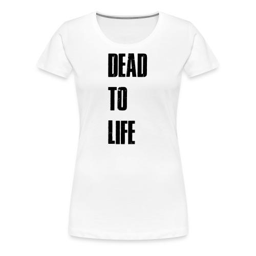 Dead to Life - Women's Premium T-Shirt