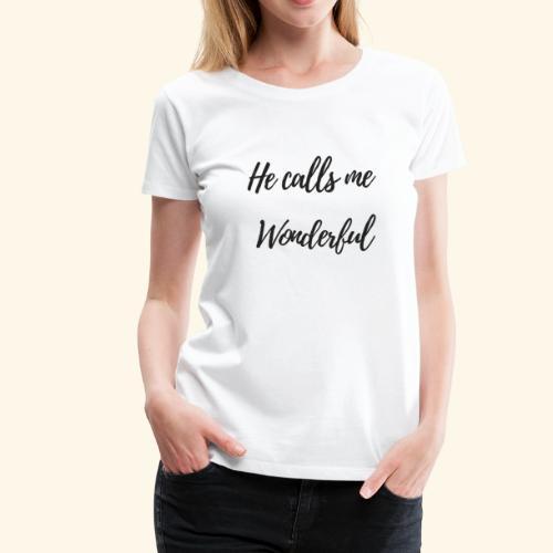 He calls me Wonderful - Women's Premium T-Shirt