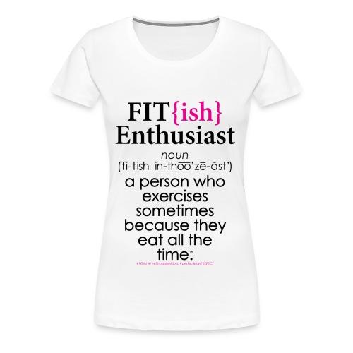Fit{ish} Enthusiast - Women's Premium T-Shirt
