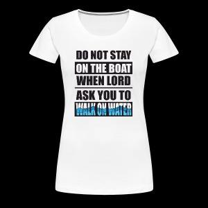 Walk on Water - Women's Premium T-Shirt