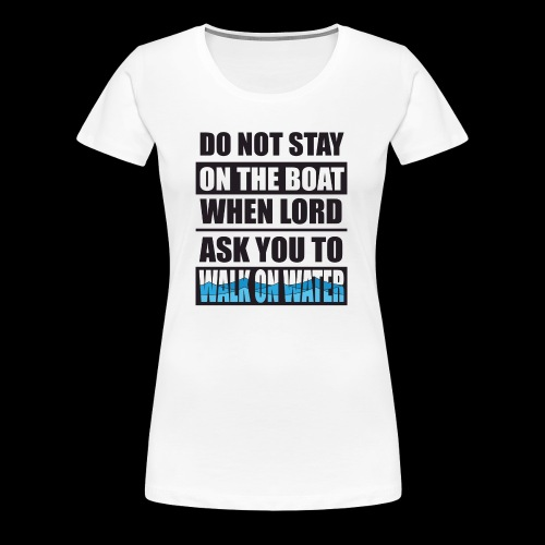 Walk on Water - Women's Premium T-Shirt