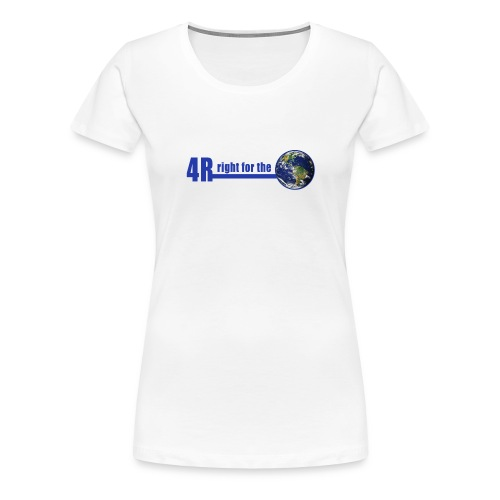 4R is right for the Earth - Women's Premium T-Shirt