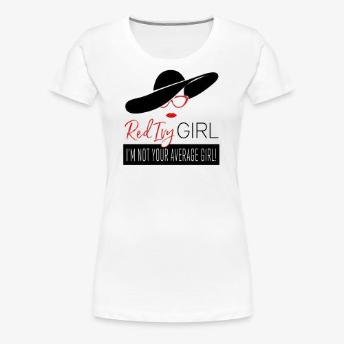 RED IVY GIRL - I'm Not Your Average Girl - Women's Premium T-Shirt