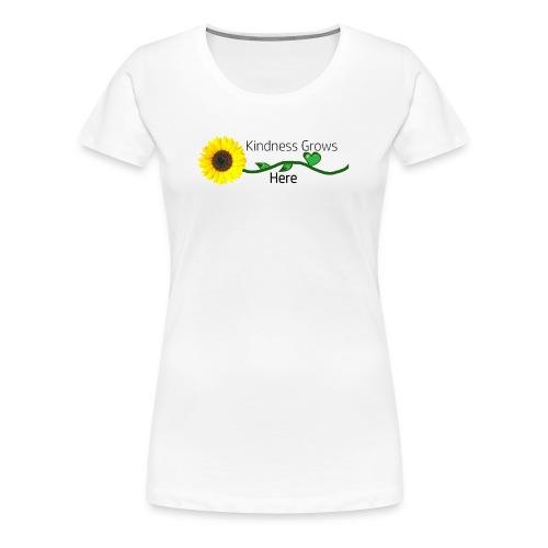 Kindness Grows Here Tshirt - Women's Premium T-Shirt