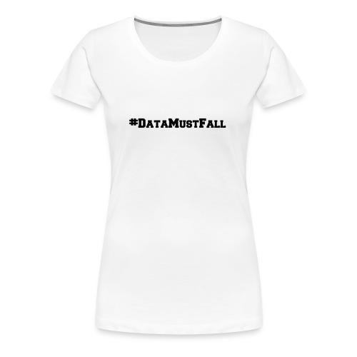 #DataMustFall - Women's Premium T-Shirt