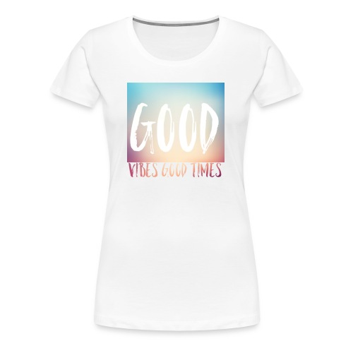 good vibes good times - Women's Premium T-Shirt