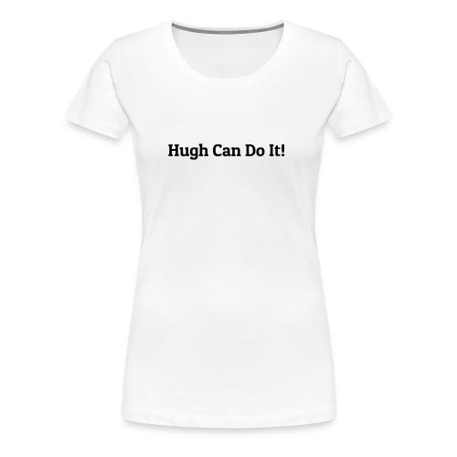 Hugh can do it - Women's Premium T-Shirt