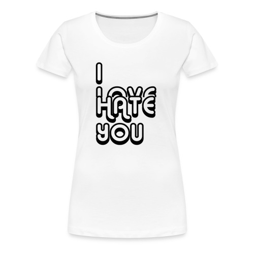 I LOVE/HATE YOU - Women's Premium T-Shirt