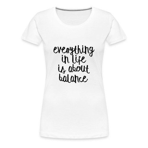 Balance - Women's Premium T-Shirt