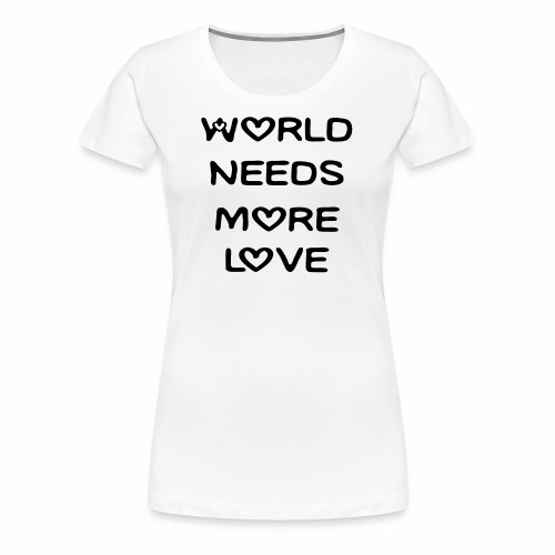 World Needs More Love - Women's Premium T-Shirt