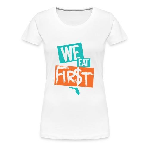 We Eat First - Women's Premium T-Shirt