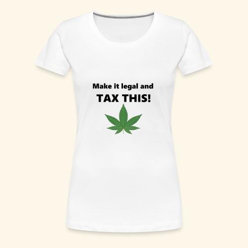 Marijuana - Tax This - Women's Premium T-Shirt