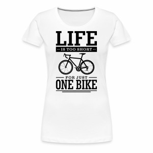 Life is too short for just one bike - Women's Premium T-Shirt