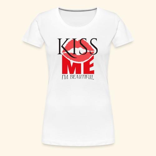 KISS ME I AM BEAUTIFUL! - Women's Premium T-Shirt