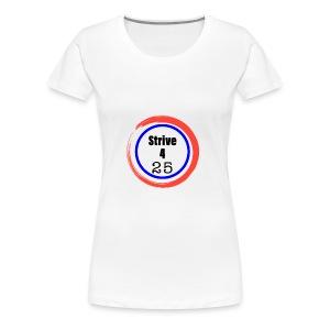 Strive 4 25 - Women's Premium T-Shirt