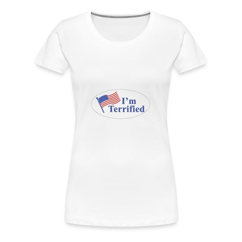 I'm Terrified by Trump - Women's Premium T-Shirt
