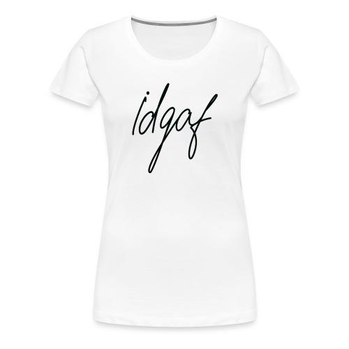 IDGAF Black Type - Women's Premium T-Shirt