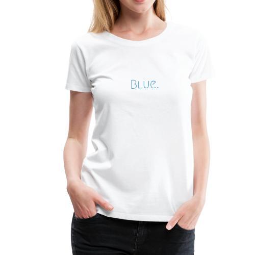 Blue is You - Women's Premium T-Shirt